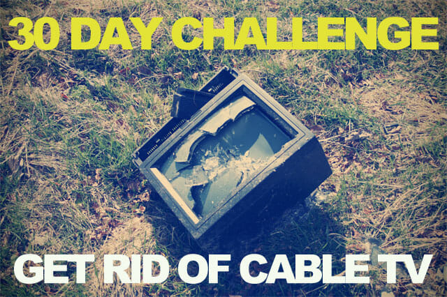 Get Rid of Cable TV